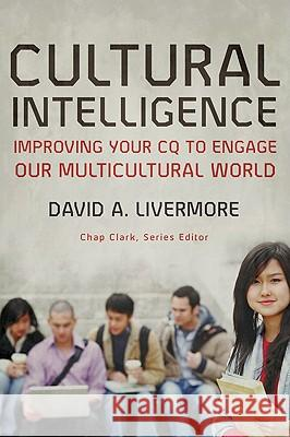 Cultural Intelligence: Improving Your CQ to Engage Our Multicultural World David A. Livermore 9780801035890