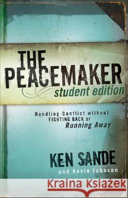 The Peacemaker : Handling Conflict without Fighting Back or Running Away Ken Sande Kevin Johnson 9780801045356
