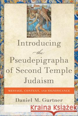 Introducing the Pseudepigrapha of Second Temple Judaism: Message, Context, and Significance Daniel M. Gurtner Loren Stuckenbruck 9780801049873