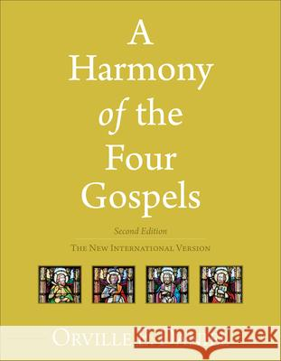 A Harmony of the Four Gospels: The New International Version Orville Daniel 9780801056420