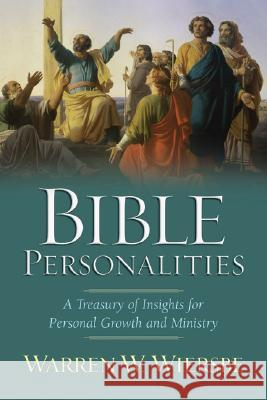 Bible Personalities: A Treasury of Insights for Personal Growth and Ministry Warren W. Wiersbe 9780801065262