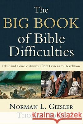 The Big Book of Bible Difficulties : Clear and Concise Answers from Genesis to Revelation Norman L. Geisler Thomas Howe 9780801071584