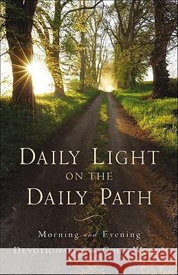 Daily Light on the Daily Path: Morning and Evening Devotionals from God's Word(r) Baker Publishing Group 9780801072802