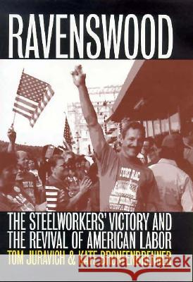 Ravenswood: The Steelworkers' Victory and the Revival of American Labor Tom Juravich Kate Bronfenbrenner 9780801436338