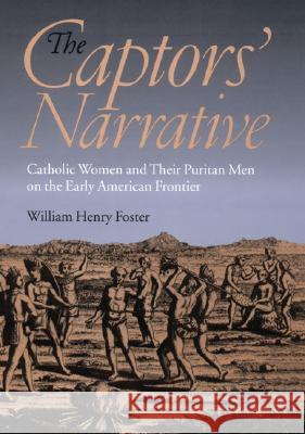 The Captors' Narrative William Henry Foster 9780801440595