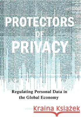 Protectors of Privacy : Regulating Personal Data in the Global Economy Abraham Newman 9780801445491