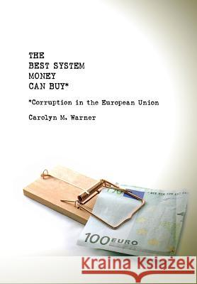 The Best System Money Can Buy : Corruption in the European Union Carolyn M. Warner 9780801445552