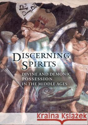 Discerning Spirits: Divine and Demonic Possession in the Middle Ages Nancy Caciola 9780801473340