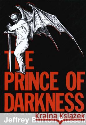 The Prince of Darkness: Radical Evil and the Power of Good in History Jeffrey Burton Russell 9780801480560 Cornell University Press