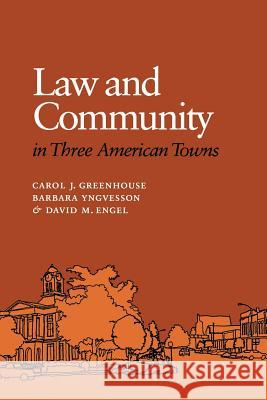 Law and Community in Three American Towns Carol J. Greenhouse Barbara Yngvesson David M. Engel 9780801481697