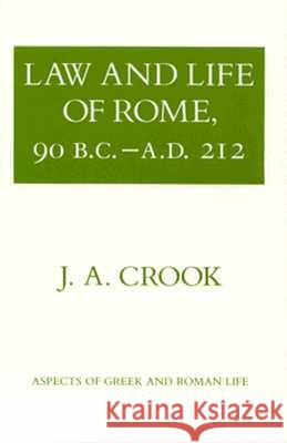 Law and Life of Rome, 90 B.C.-A.D. 212 A  J Crook 9780801492730 0
