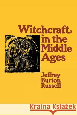 Witchcraft in the Middle Ages: Narrative as a Socially Symbolic ACT Jeffrey Burton Russell 9780801492891 Cornell University Press