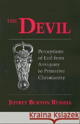 Devil: Perceptions of Evil from Antiquity to Primitive Christiantiry Jeffrey Burton Russell 9780801494093