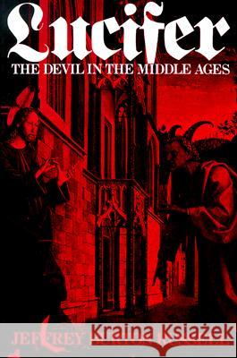 Lucifer: The Devil in the Middle Ages Jeffrey Burton Russell 9780801494291 Cornell University Press