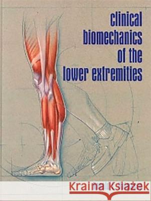 Clinical Biomechanics of the Lower Extremities Ronald L. Valmassy 9780801679865