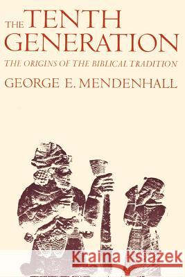 The Tenth Generation: The Origins of the Biblical Tradition George E. Mendenhall 9780801816543