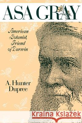 ASA Gray: American Botanist, Friend of Darwin A. Hunter Dupree 9780801837418