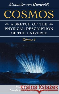 Cosmos : A Sketch of the Physical Description of the Universe Alexander Von Humboldt Alexander Vo 9780801855023 Johns Hopkins University Press