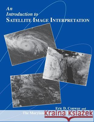 An Introduction to Satellite Image Interpretation Eric D. Conway Maryland Space Grant Consortium          Maryland Space Grant Consortium 9780801855771