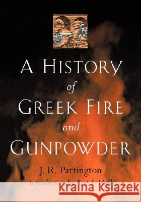 A History of Greek Fire and Gunpowder James Riddick Partington J. R. Partington Bert S. Hall 9780801859540