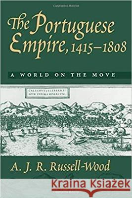 The Portuguese Empire, 1415-1808: A World on the Move A J R Russell-Wood 9780801859557 0