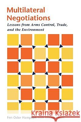 Multilateral Negotiations: Lessons from Arms Control, Trade, and the Environment Fen Osler Hampson Michael Hart 9780801861970