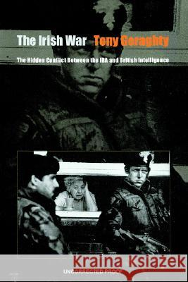 The Irish War: The Hidden Conflict Between the IRA and British Intelligence Tony Geraghty 9780801864568