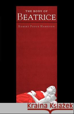 The Body of Beatrice Robert Pogue Harrison 9780801866678 Johns Hopkins University Press