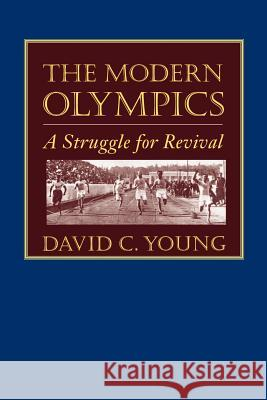 The Modern Olympics: A Struggle for Revival David C. Young 9780801872075
