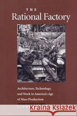The Rational Factory: Architecture, Technology and Work in America's Age of Mass Production Lindy Biggs Philip Scranton 9780801872457