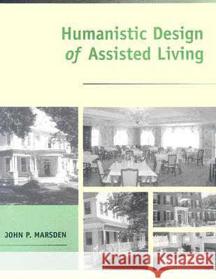 Humanistic Design of Assisted Living John P. Marsden 9780801880315