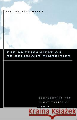 The Americanization of Religious Minorities: Confronting the Constitutional Order Eric Michael Mazur 9780801880568