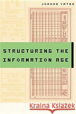 Structuring the Information Age: Life Insurance and Technology in the Twentieth Century Joanne Yates 9780801880865