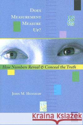 Does Measurement Measure Up?: How Numbers Reveal and Conceal the Truth John M. Henshaw 9780801883750