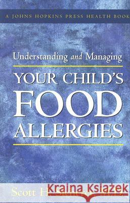 Understanding and Managing Your Child's Food Allergies Scott H. Sicherer 9780801884924