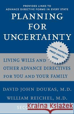 Planning for Uncertainty: Living Wills and Other Advance Directives for You and Your Family David John Doukas William Reichel 9780801886089