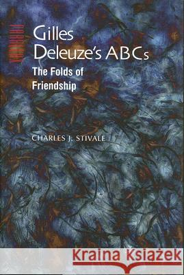 Gilles Deleuze's ABCs: The Folds of Friendship Charles J. Stivale 9780801887239