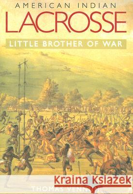 American Indian Lacrosse : Little Brother of War Thomas, Jr. Vennum 9780801887642