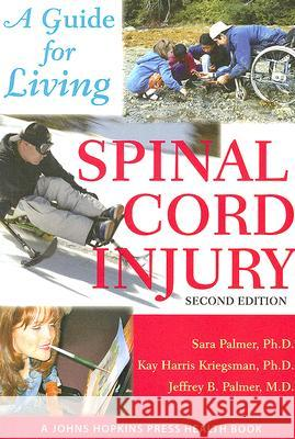 Spinal Cord Injury : A Guide for Living Sara Palmer 9780801887789