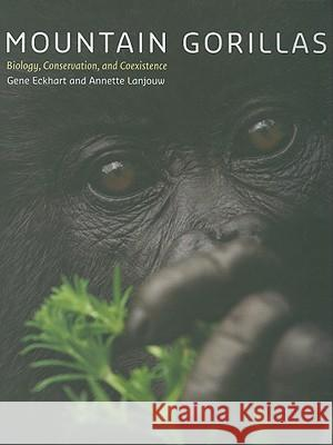 Mountain Gorillas: Biology, Conservation, and Coexistence Gene Eckhart Annette Lanjouw 9780801890116