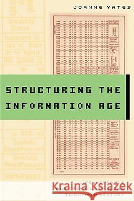 Structuring the Information Age: Life Insurance and Technology in the Twentieth Century Joanne Yates 9780801890864