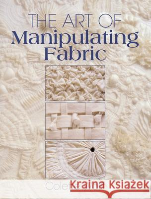 The Art of Manipulating Fabric Colette Wolff 9780801984969