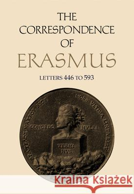 The Correspondence of Erasmus: Letters 446-593 (1516-17) Desiderius Erasmus Erasmus                                  Roger A. Mynors 9780802053664 University of Toronto Press