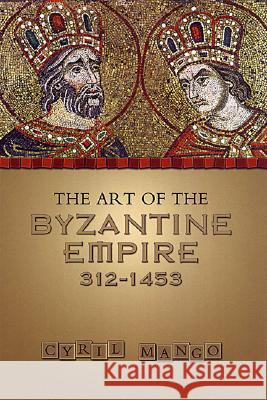 The Art of the Byzantine Empire 312-1453: Sources and Documents Cyril Mango 9780802066275