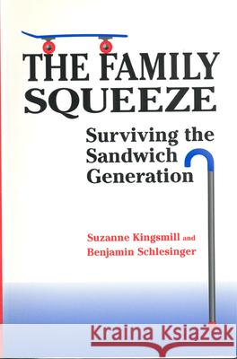 Family Squeeze: Surviving the Sandwich Generation Suzanne Kingsmill Benjamin Schlesinger 9780802071347