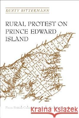 Rural Protest on Prince Edward Island: From British Colonization to the Escheat Movement Rusty Bitterman 9780802072290