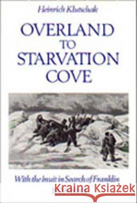 Overland to Starvation Cove : With the Inuit in Search of Franklin, 1878-1880 Heinrich Klutschak William Barr 9780802073976