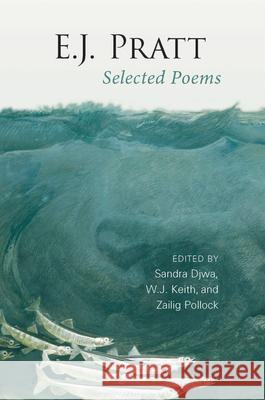 E.J. Pratt: Selected Poems E. J. Pratt W. J. Keith Sandra Djwa 9780802081551