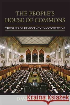 The People's House of Commons: Theories of Democracy in Contention David E. Smith 9780802094650