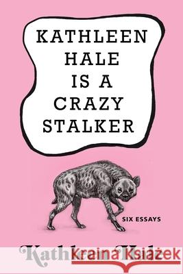 Kathleen Hale Is a Crazy Stalker  9780802129093